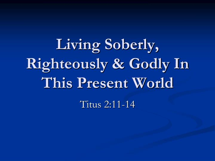 living soberly righteously godly in this present world n.