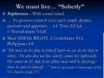 we must live soberly