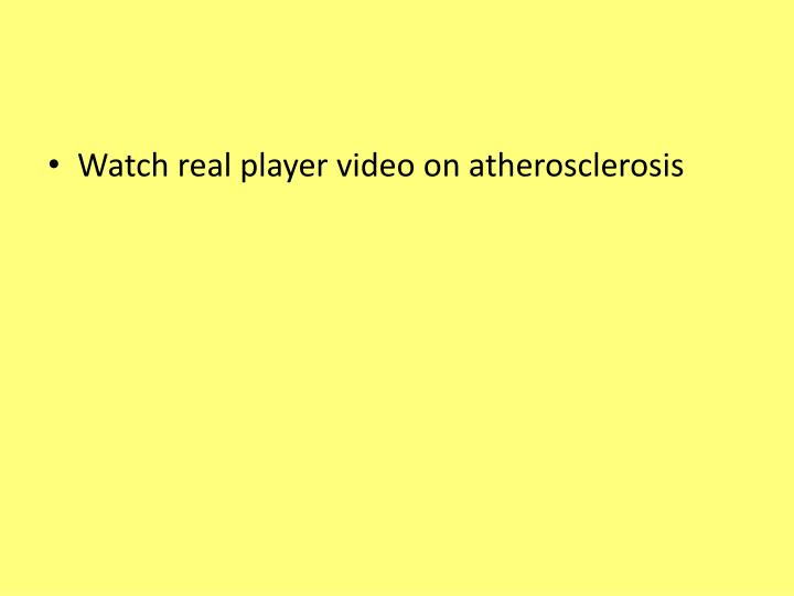 Watch real player video on atherosclerosis
