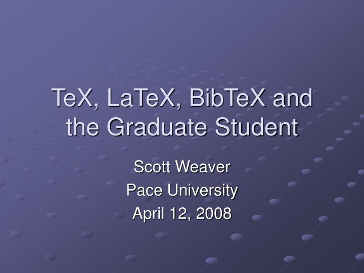 tex latex bibtex and the graduate student n.