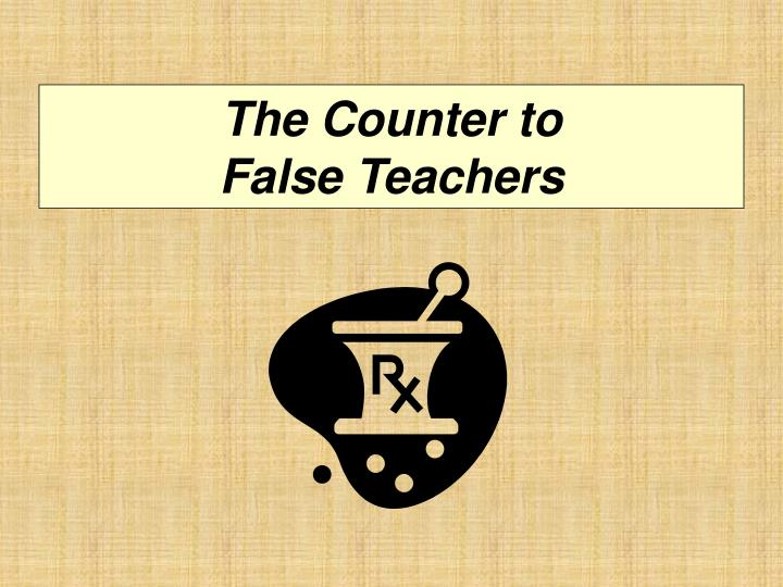 The Counter to                  False Teachers