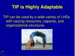 tip is highly adaptable