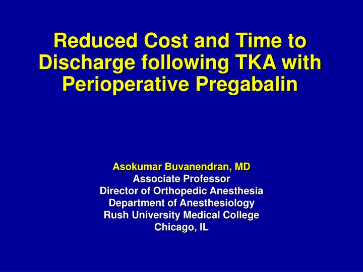 reduced cost and time to discharge following tka with perioperative pregabalin n.