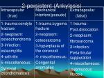 2 persistent ankylosis