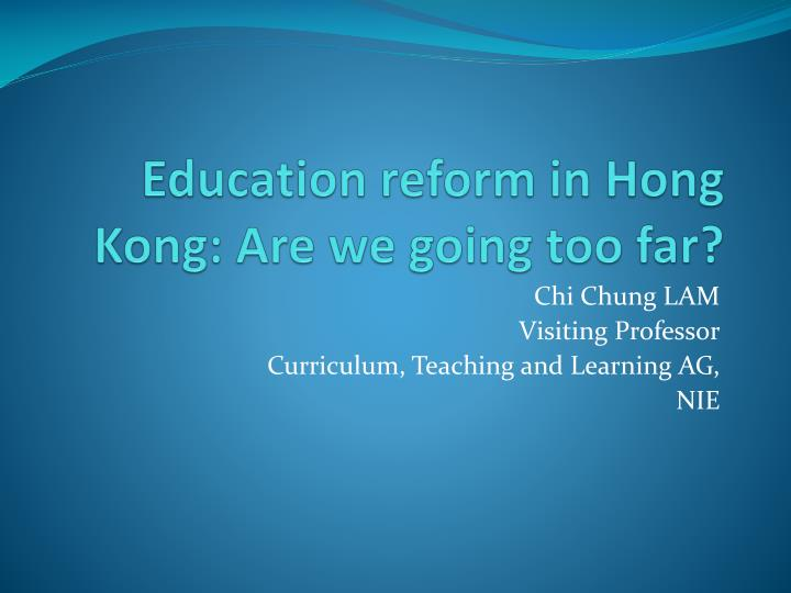 education reform in hong kong are we going too far n.