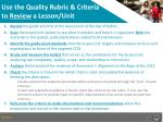 use the quality rubric criteria to review a lesson unit