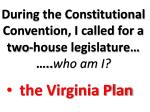 during the constitutional convention i called for a two house legislature who am i