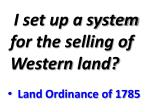 i set up a system for the selling of western land