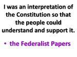 i was an interpretation of the constitution so that the people could understand and support it