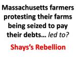 massachusetts farmers protesting their farms being seized to pay their debts led to