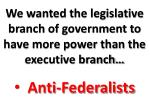 we wanted the legislative branch of government to have more power than the executive branch