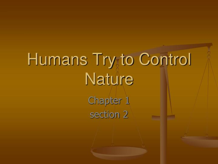 humans try to control nature n.