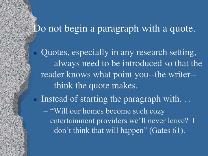 Do not begin a paragraph with a quote.