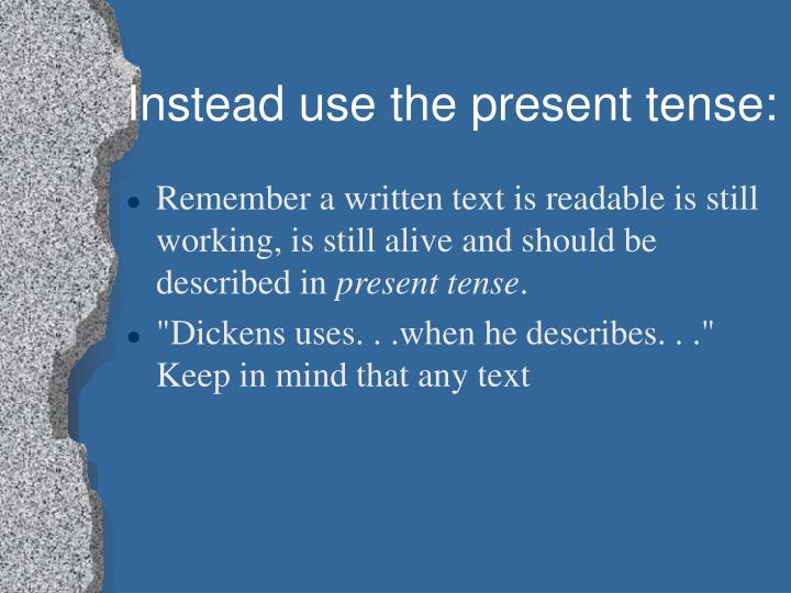 Instead use the present tense: