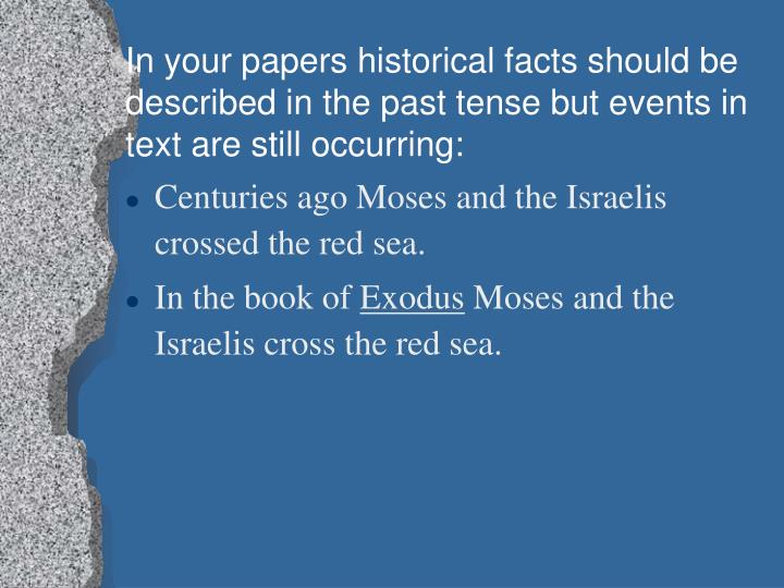In your papers historical facts should be described in the past tense but events in text are still occurring: