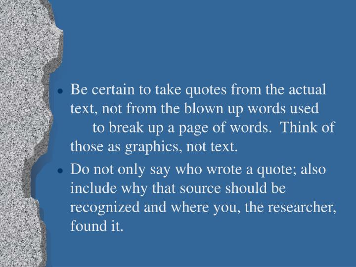 Be certain to take quotes from the actual text, not from the blown up words used to break up a page of words.  Think of those as graphics, not text.