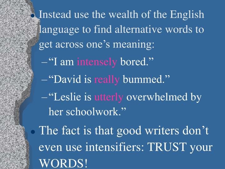Instead use the wealth of the English language to find alternative words to get across one's meaning: