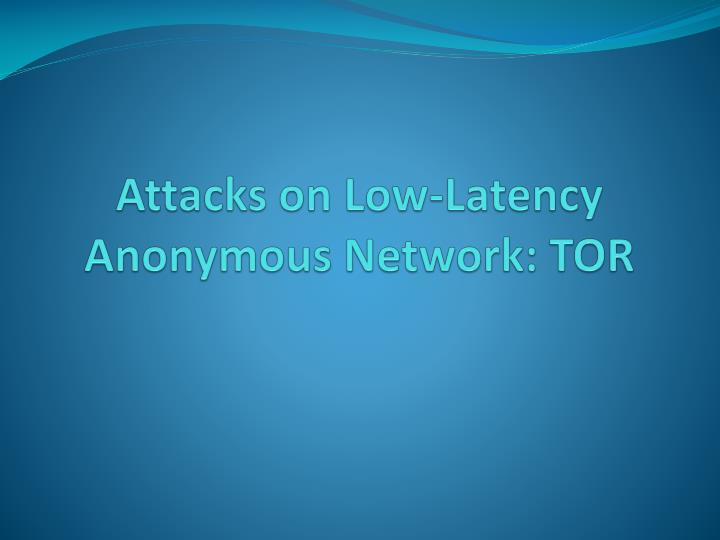 attacks on low latency anonymous network tor n.