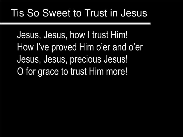Tis so sweet to trust in jesus1