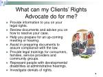 what can my clients rights advocate do for me