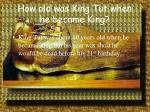 how old was king tut when he became king