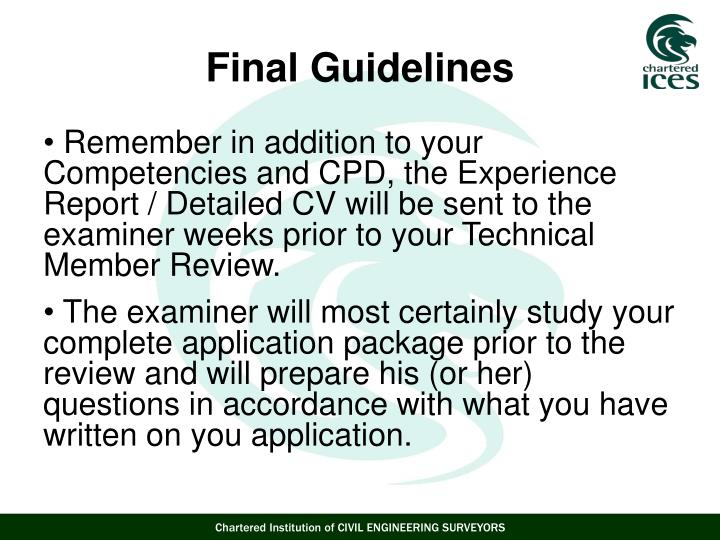 Remember in addition to your Competencies and CPD, the Experience Report / Detailed CV will be sent to the examiner weeks prior to your Technical Member Review.