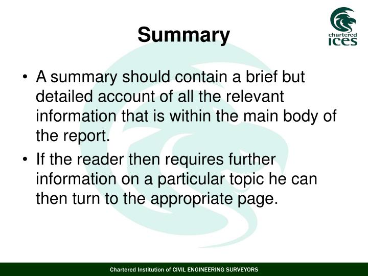 A summary should contain a brief but detailed account of all the relevant information that is within the main body of the report.