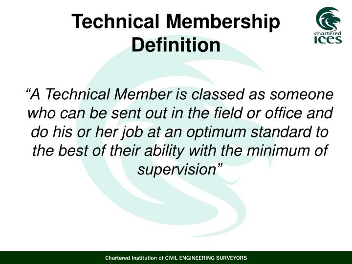 """""""A Technical Member is classed as someone who can be sent out in the field or office and do his or her job at an optimum standard to the best of their ability with the minimum of supervision"""""""