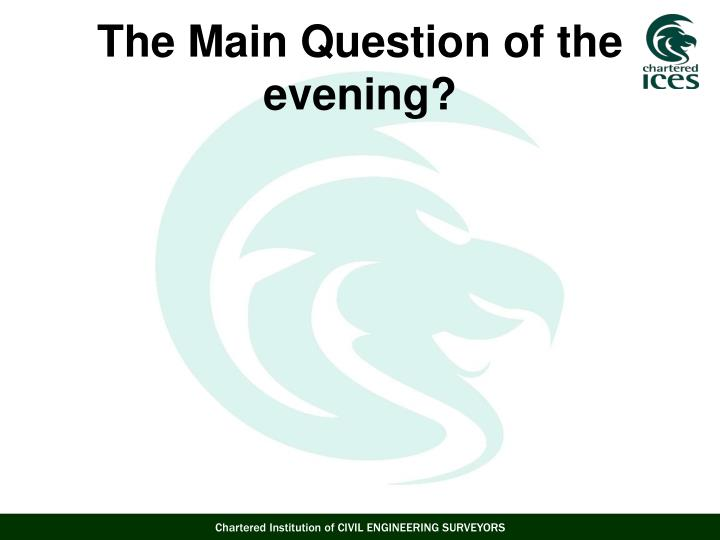 The Main Question of the evening?