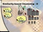 similarity based clustering ii