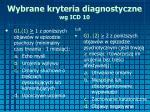 wybrane kryteria diagnostyczne wg icd 10