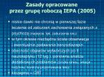 zasady opracowane przez grup robocz iepa 20051