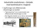 industriella revolutionen b rjade med textilindustrin i england1