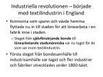industriella revolutionen b rjade med textilindustrin i england2