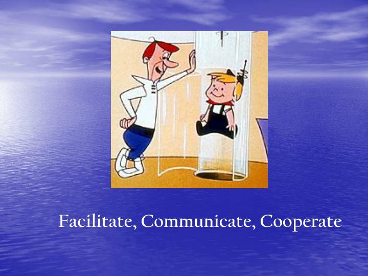 Facilitate, Communicate, Cooperate