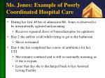 ms jones example of poorly coordinated hospital care1