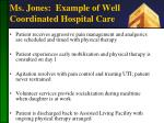 ms jones example of well coordinated hospital care1