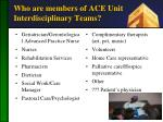 who are members of ace unit interdisciplinary teams