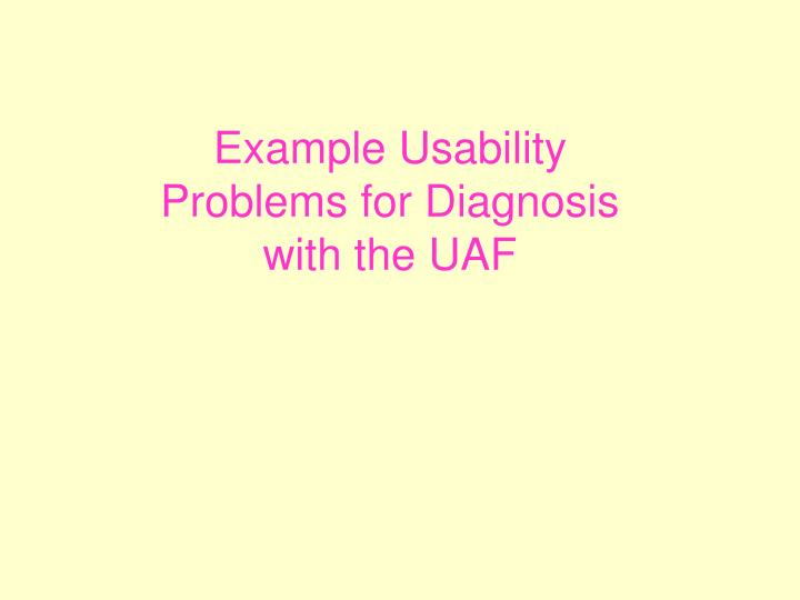 example usability problems for diagnosis with the uaf n.
