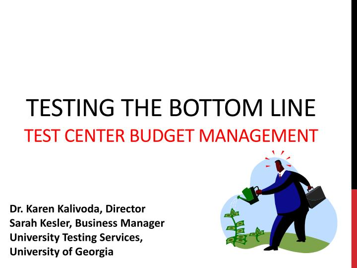 testing the bottom line test center budget management n.