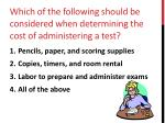 which of the following should be considered when determining the cost of administering a test