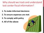 why should we track and understand test center fiscal information