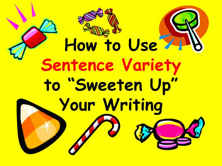 how to use sentence variety to sweeten up your writing n.