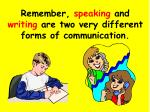 remember speaking and writing are two very different forms of communication