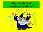 use a variety of sentence patterns