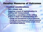 develop measures of outcomes7
