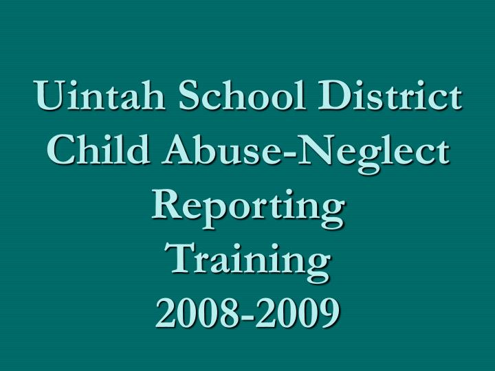 uintah school district child abuse neglect reporting training 2008 2009 n.