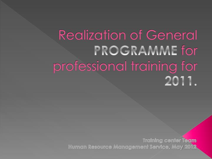 realization of general programme for professional training for 2011 n.