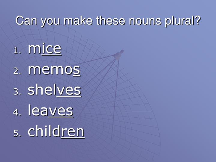 Can you make these nouns plural?