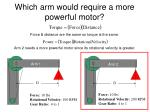 which arm would require a more powerful motor1